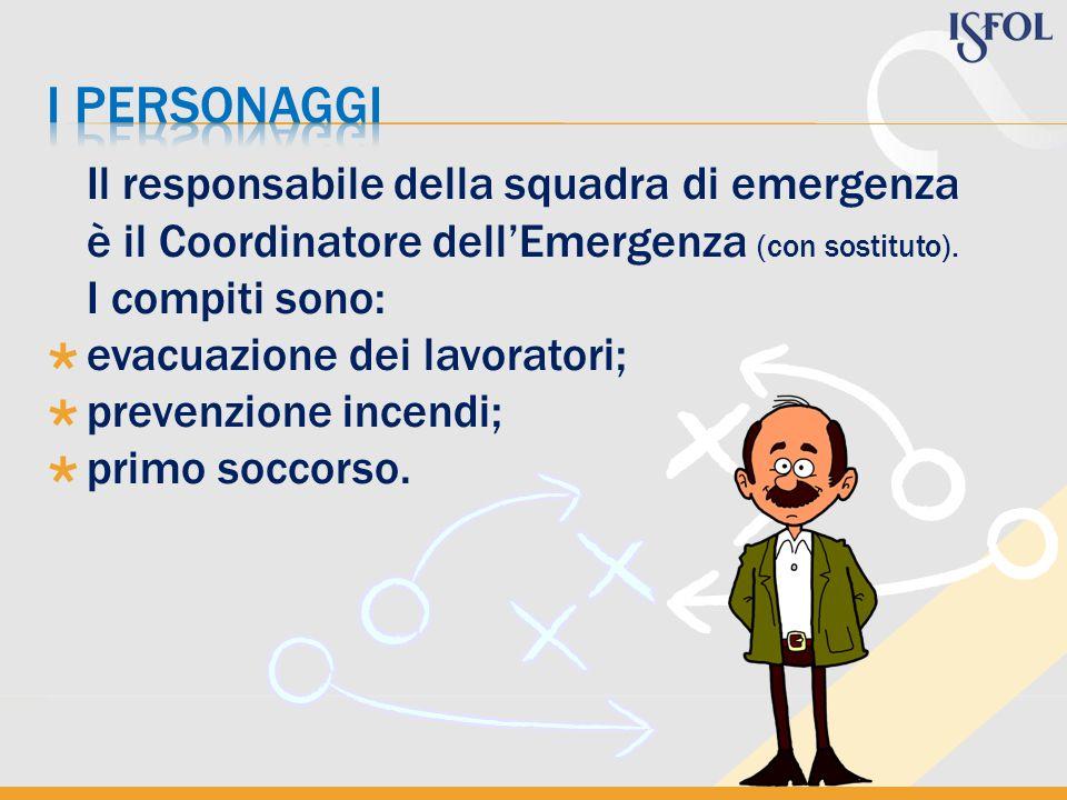 Il responsabile della squadra di emergenza è il Coordinatore dellEmergenza (con sostituto). I compiti sono: evacuazione dei lavoratori; prevenzione in