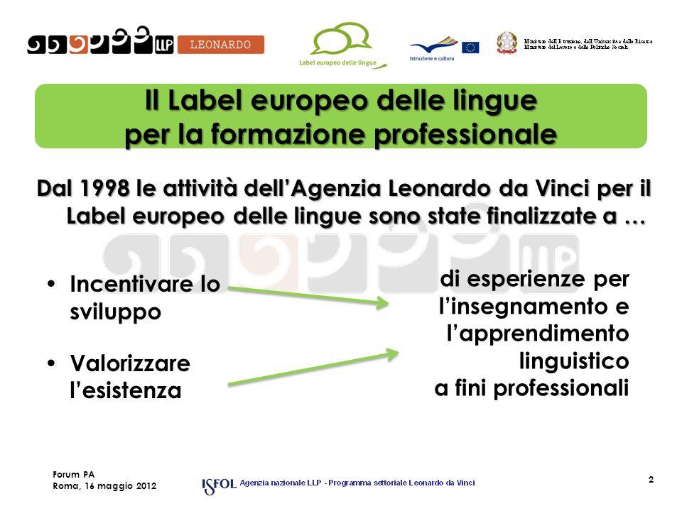 2 Il Label europeo delle lingue per la formazione professionale Dal 1998 le attività dellAgenzia Leonardo da Vinci per il Label europeo delle lingue sono state finalizzate a … Incentivare lo sviluppo Valorizzare lesistenza di esperienze per linsegnamento e lapprendimento linguistico a fini professionali Forum PA Roma, 16 maggio 2012