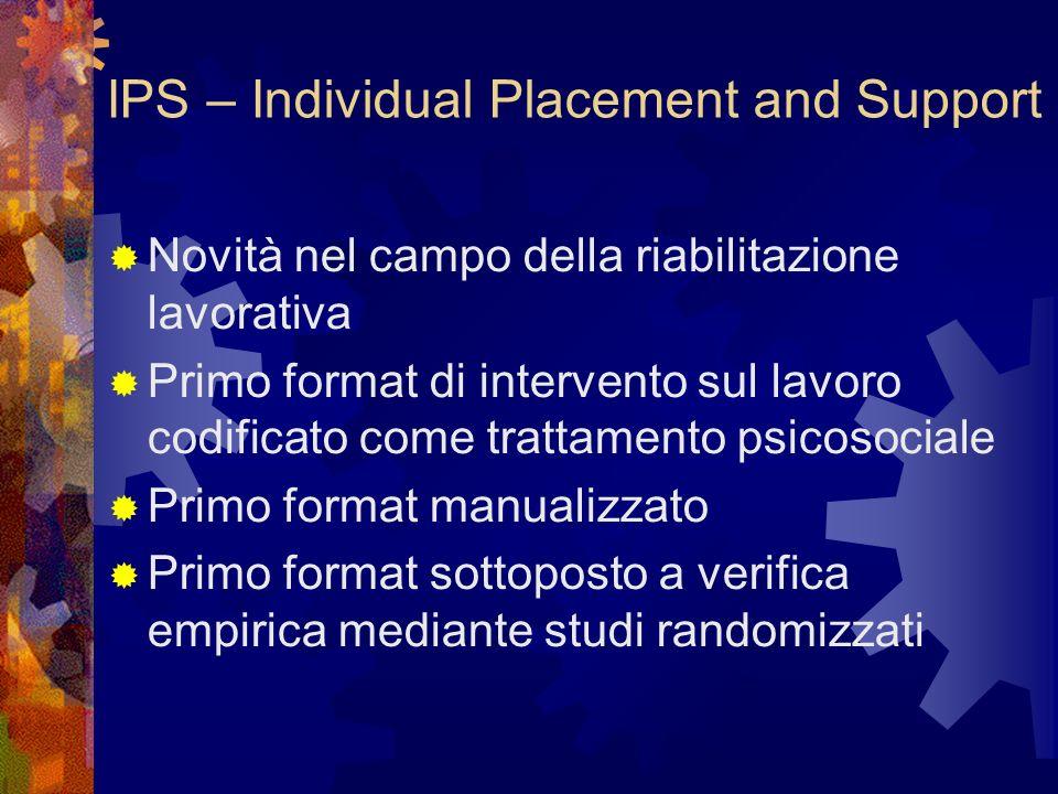 Principi dellIndividual Placement and Support (IPS) Selezione basata sulla scelta del pz Il servizio relativo al lavoro è integrato con il trattamento
