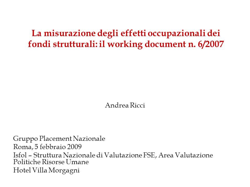 La misurazione degli effetti occupazionali dei fondi strutturali: il working document n. 6/2007 Andrea Ricci Gruppo Placement Nazionale Roma, 5 febbra