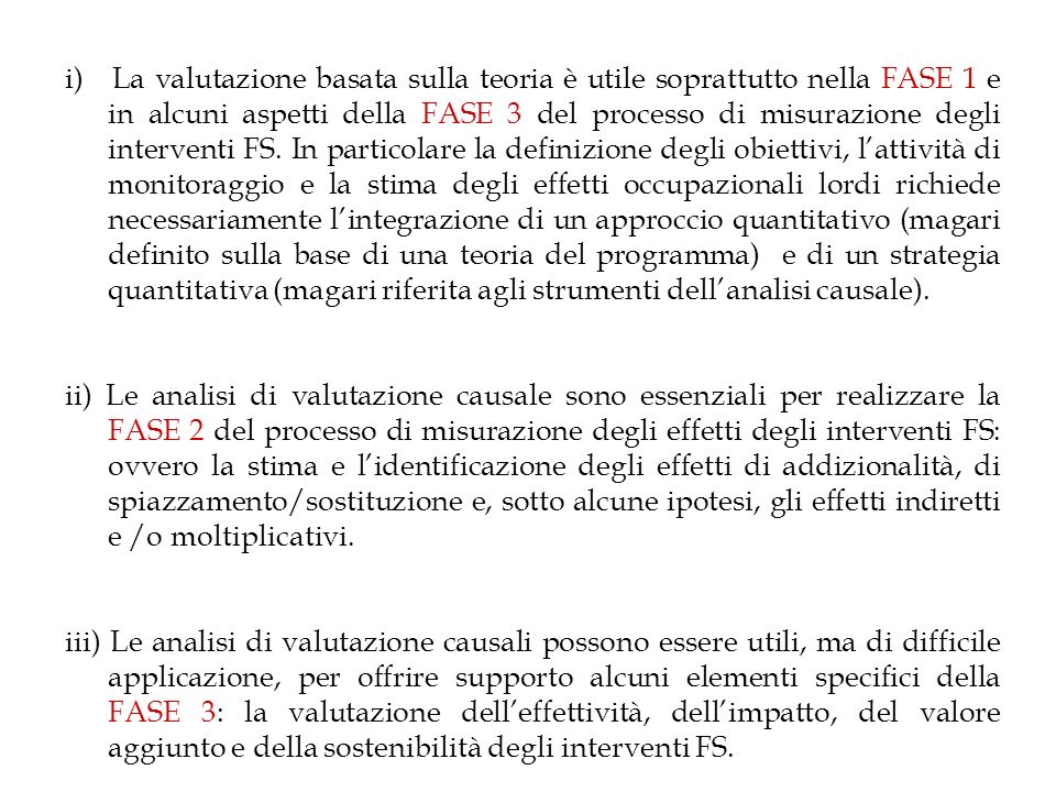 i) La valutazione basata sulla teoria è utile soprattutto nella FASE 1 e in alcuni aspetti della FASE 3 del processo di misurazione degli interventi FS.