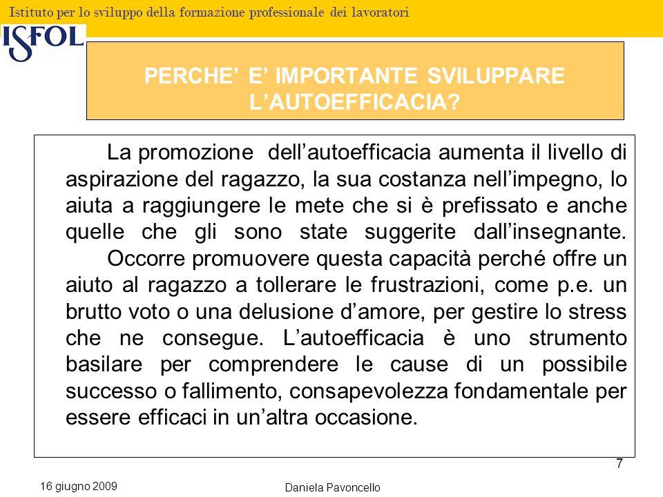 Fare clic per modificare lo stile del titolo Istituto per lo sviluppo della formazione professionale dei lavoratori 16 giugno 2009 Daniela Pavoncello LE FONTI DELLAUTOEFFICACIA Bandura ha descritto quattro sorgenti dell autoefficacia: I.