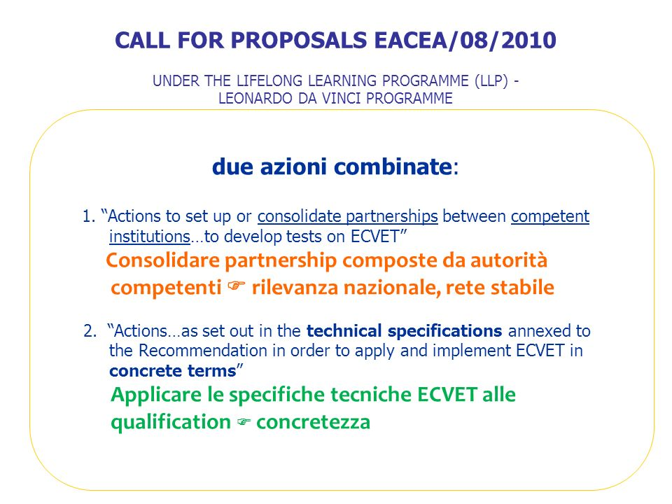 due azioni combinate: 1. Actions to set up or consolidate partnerships between competent institutions…to develop tests on ECVET Consolidare partnershi
