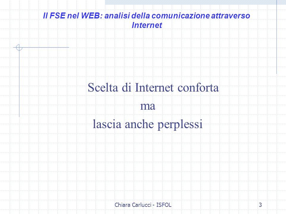 Chiara Carlucci - ISFOL3 Scelta di Internet conforta ma lascia anche perplessi Il FSE nel WEB: analisi della comunicazione attraverso Internet
