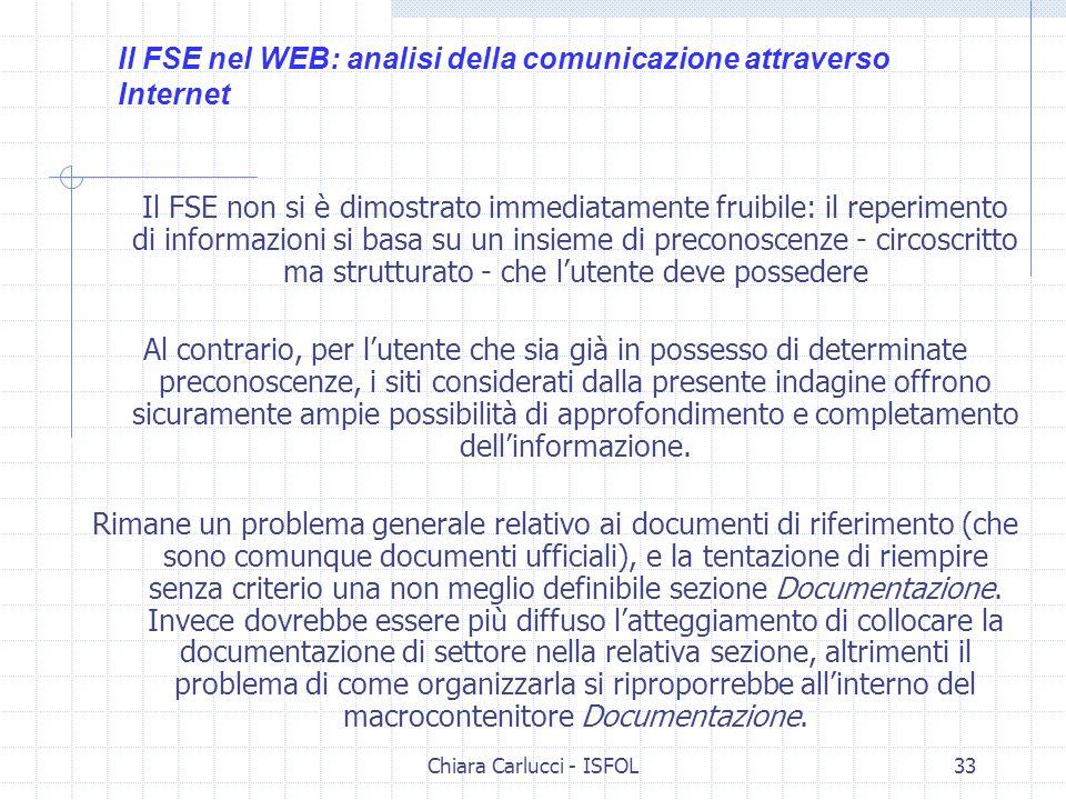 Chiara Carlucci - ISFOL33 Il FSE non si è dimostrato immediatamente fruibile: il reperimento di informazioni si basa su un insieme di preconoscenze -