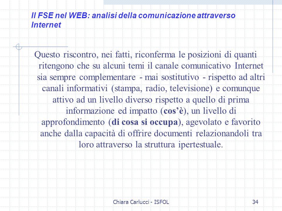 Chiara Carlucci - ISFOL34 Questo riscontro, nei fatti, riconferma le posizioni di quanti ritengono che su alcuni temi il canale comunicativo Internet