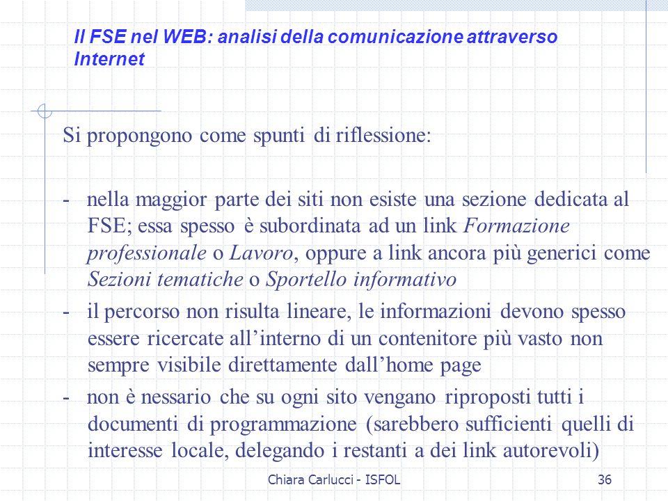 Chiara Carlucci - ISFOL36 Si propongono come spunti di riflessione: - nella maggior parte dei siti non esiste una sezione dedicata al FSE; essa spesso