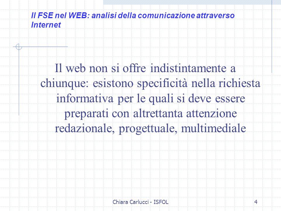 Chiara Carlucci - ISFOL4 Il web non si offre indistintamente a chiunque: esistono specificità nella richiesta informativa per le quali si deve essere