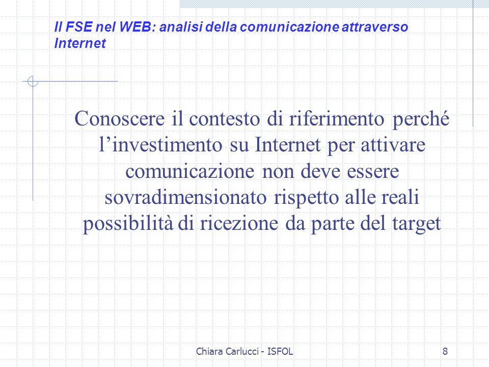 Chiara Carlucci - ISFOL8 Conoscere il contesto di riferimento perché linvestimento su Internet per attivare comunicazione non deve essere sovradimensi