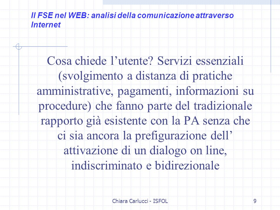 Chiara Carlucci - ISFOL9 Cosa chiede lutente? Servizi essenziali (svolgimento a distanza di pratiche amministrative, pagamenti, informazioni su proced