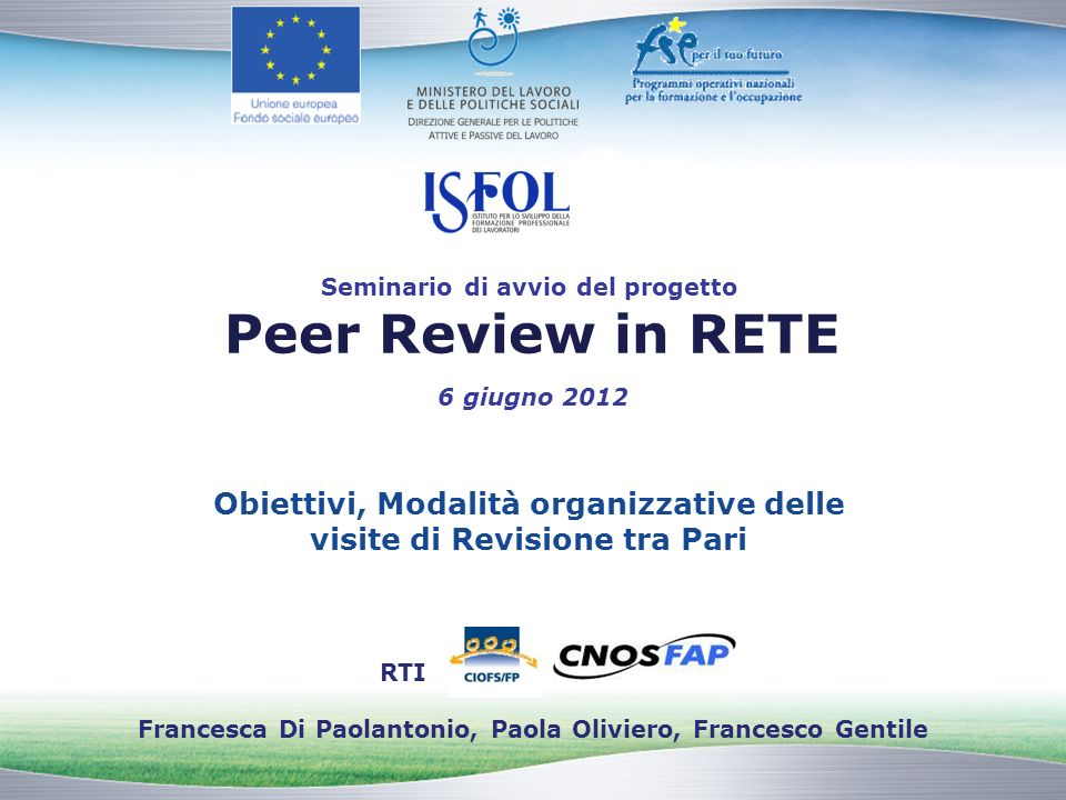 Seminario di avvio del progetto Peer Review in RETE 6 giugno 2012 Obiettivi, Modalità organizzative delle visite di Revisione tra Pari RTI Francesca D