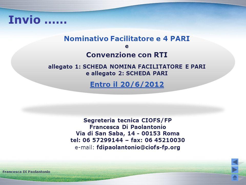 Invio …… Francesca Di Paolantonio Segreteria tecnica CIOFS/FP Francesca Di Paolantonio Via di San Saba, 14 - 00153 Roma tel: 06 57299144 – fax: 06 452