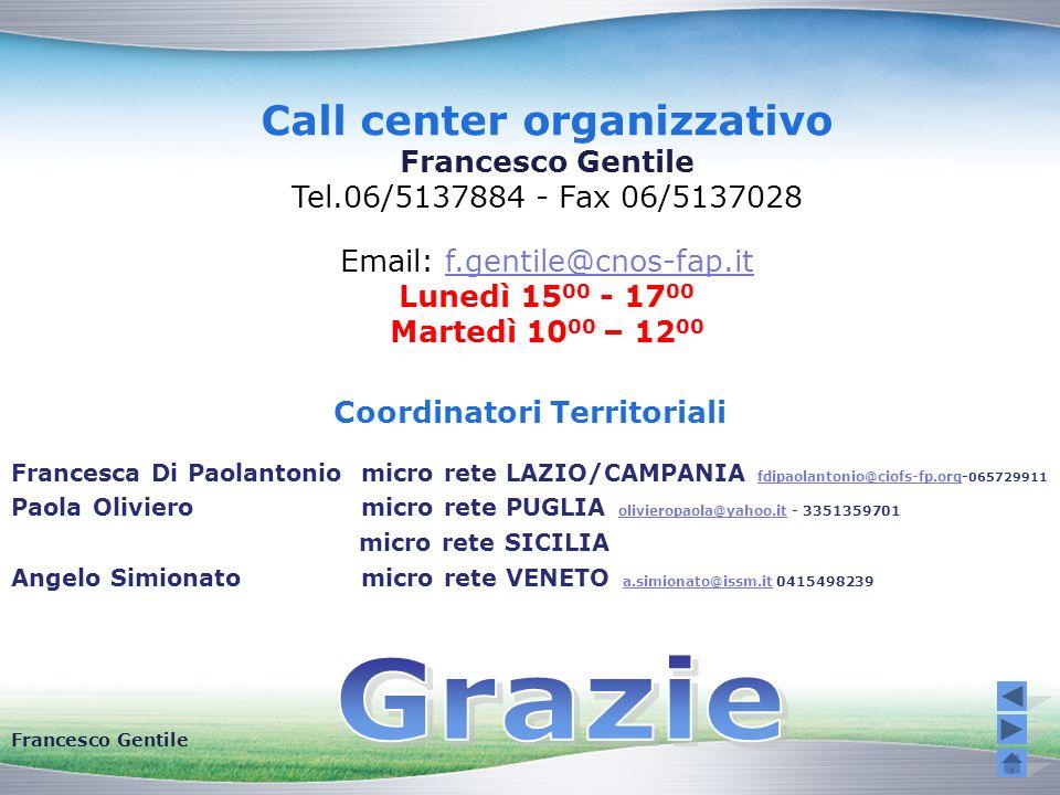 Call center organizzativo Francesco Gentile Tel.06/5137884 - Fax 06/5137028 Email: f.gentile@cnos-fap.itf.gentile@cnos-fap.it Lunedì 15 00 - 17 00 Mar