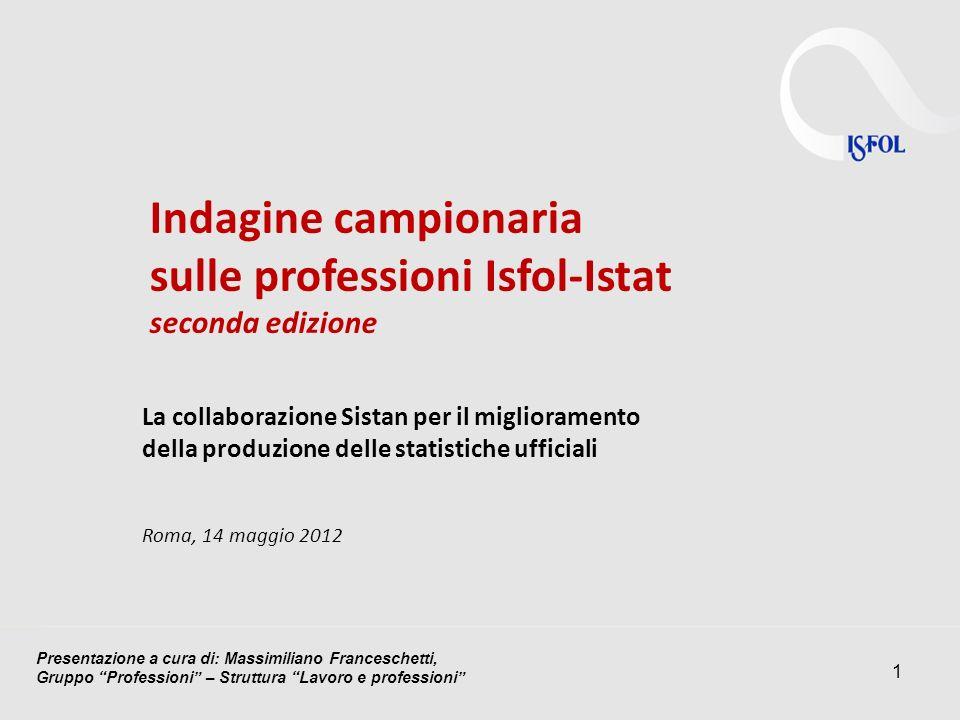 1 Indagine campionaria sulle professioni Isfol-Istat seconda edizione La collaborazione Sistan per il miglioramento della produzione delle statistiche