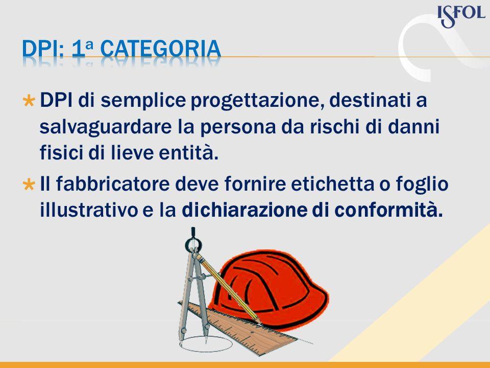 DPI di semplice progettazione, destinati a salvaguardare la persona da rischi di danni fisici di lieve entità. Il fabbricatore deve fornire etichetta