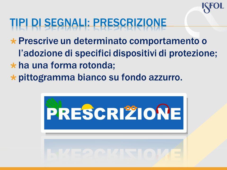 Prescrive un determinato comportamento o ladozione di specifici dispositivi di protezione; ha una forma rotonda; pittogramma bianco su fondo azzurro.