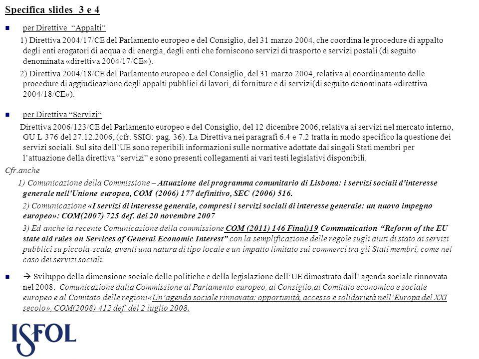 Specifica slides 3 e 4 per Direttive Appalti 1) Direttiva 2004/17/CE del Parlamento europeo e del Consiglio, del 31 marzo 2004, che coordina le proced