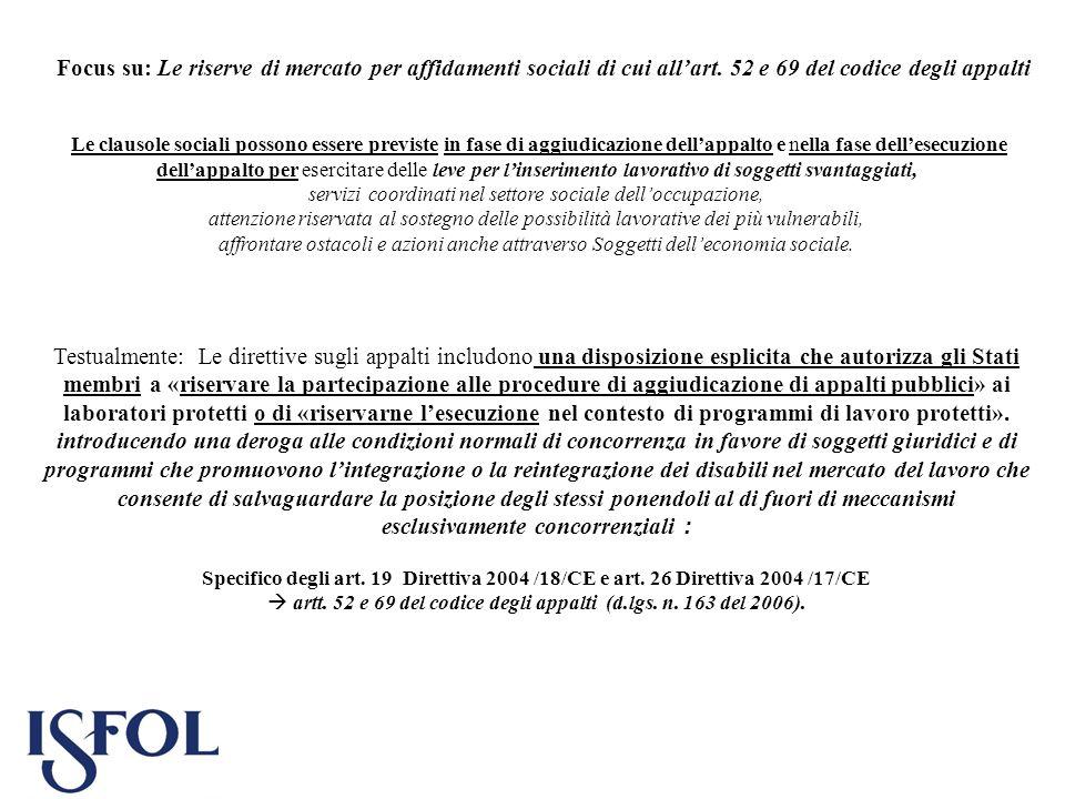 Focus su: Le riserve di mercato per affidamenti sociali di cui allart. 52 e 69 del codice degli appalti Le clausole sociali possono essere previste in