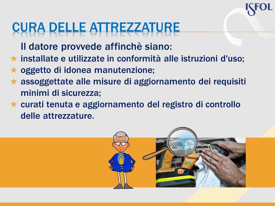 Per le attrezzature soggette a deterioramento il datore provvede: a controlli periodici; a controlli straordinari, al fine di garantire il mantenimento di buone condizioni di sicurezza.