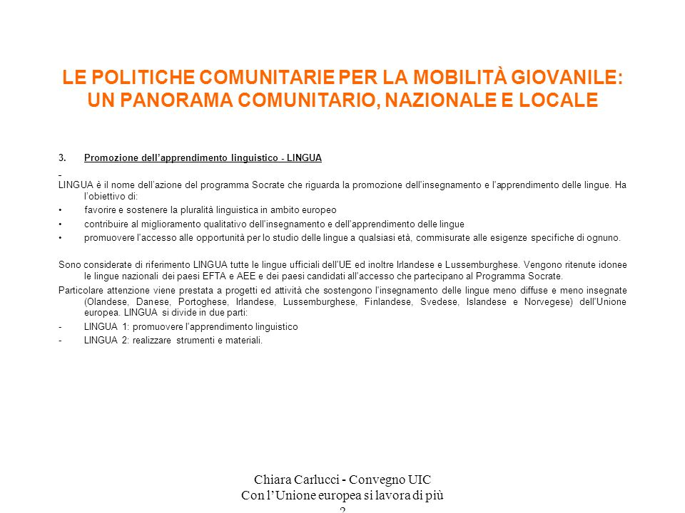 Chiara Carlucci - Convegno UIC Con lUnione europea si lavora di più ? 3.Promozione dellapprendimento linguistico - LINGUA LINGUA è il nome dellazione