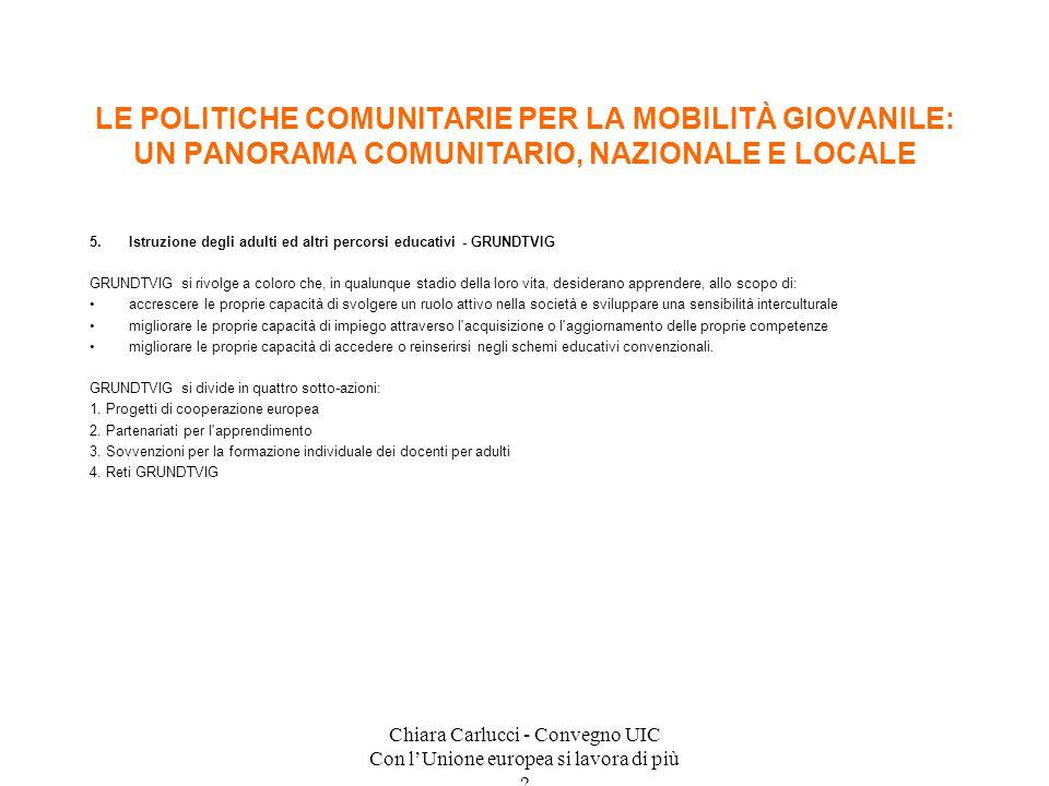 Chiara Carlucci - Convegno UIC Con lUnione europea si lavora di più ? 5.Istruzione degli adulti ed altri percorsi educativi - GRUNDTVIG GRUNDTVIG si r