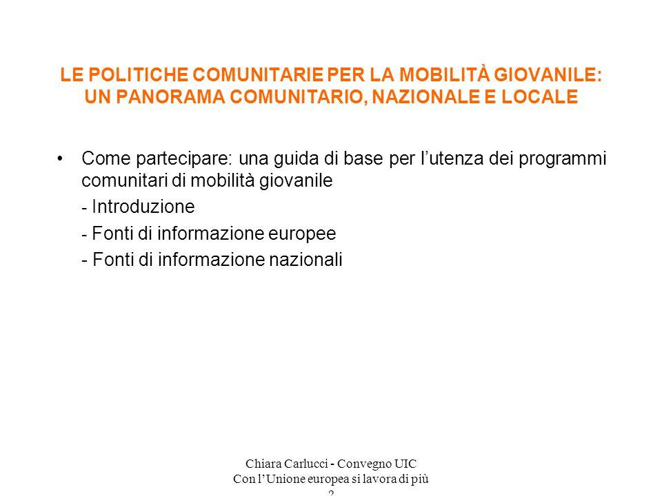 Chiara Carlucci - Convegno UIC Con lUnione europea si lavora di più ? Come partecipare: una guida di base per lutenza dei programmi comunitari di mobi