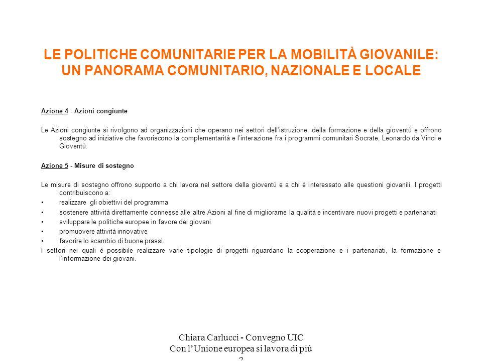 Chiara Carlucci - Convegno UIC Con lUnione europea si lavora di più ? Azione 4 - Azioni congiunte Le Azioni congiunte si rivolgono ad organizzazioni c