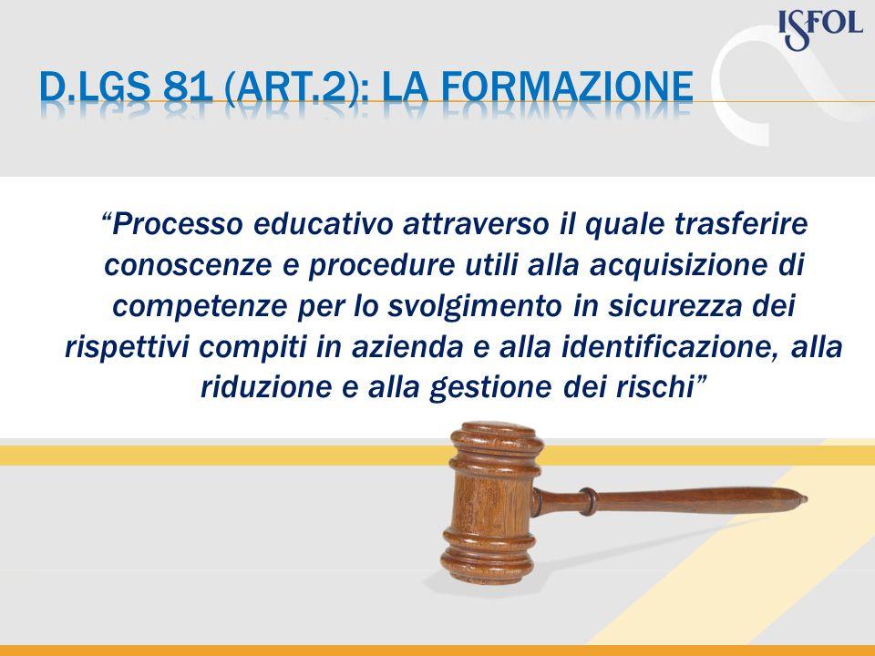 Processo educativo attraverso il quale trasferire conoscenze e procedure utili alla acquisizione di competenze per lo svolgimento in sicurezza dei rispettivi compiti in azienda e alla identificazione, alla riduzione e alla gestione dei rischi