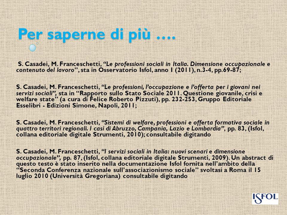 Per saperne di più …. S. Casadei, M. Franceschetti, Le professioni sociali in Italia. Dimensione occupazionale e contenuto del lavoro, sta in Osservat