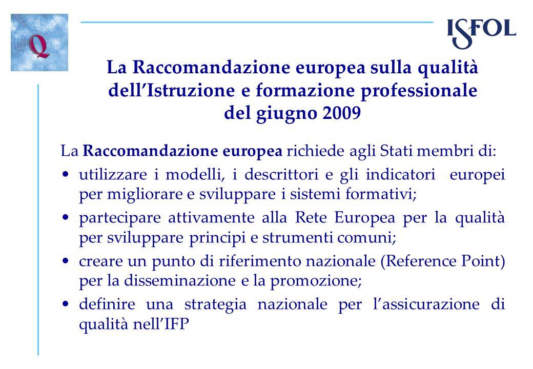 La Raccomandazione europea sulla qualità dellIstruzione e formazione professionale del giugno 2009 La Raccomandazione europea richiede agli Stati memb