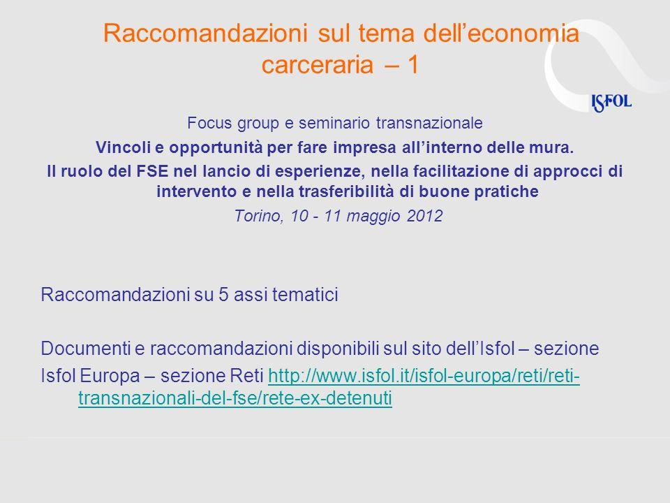 Raccomandazioni sul tema delleconomia carceraria – 1 Focus group e seminario transnazionale Vincoli e opportunità per fare impresa allinterno delle mu