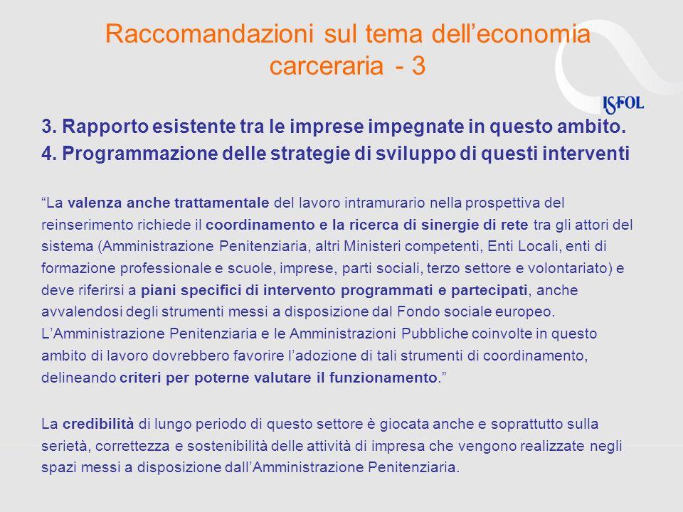 Raccomandazioni sul tema delleconomia carceraria - 3 3. Rapporto esistente tra le imprese impegnate in questo ambito. 4. Programmazione delle strategi