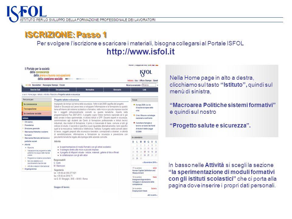 ISCRIZIONE: Passo 1 Per svolgere liscrizione e scaricare i materiali, bisogna collegarsi al Portale ISFOL http://www.isfol.it Nella Home page in alto