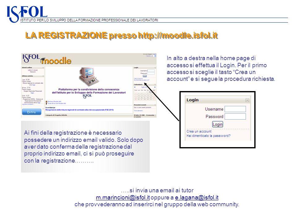 LA REGISTRAZIONE presso http://moodle.isfol.it In alto a destra nella home page di accesso si effettua il Login. Per il primo accesso si sceglie il ta