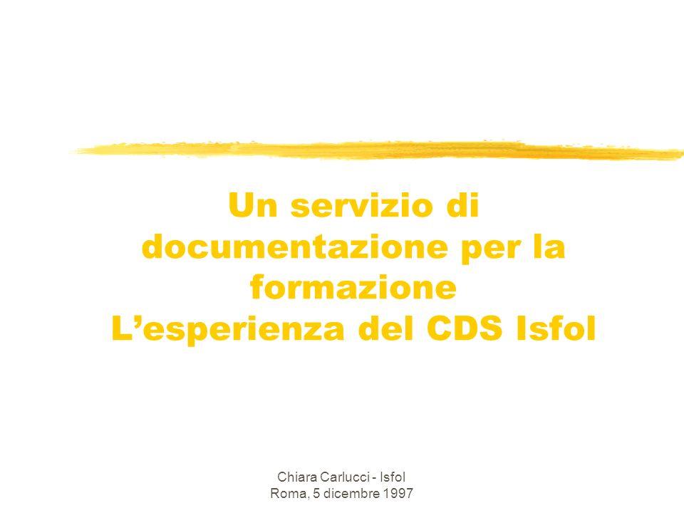 Chiara Carlucci - Isfol Roma, 5 dicembre 1997 Un servizio di documentazione per la formazione Lesperienza del CDS Isfol