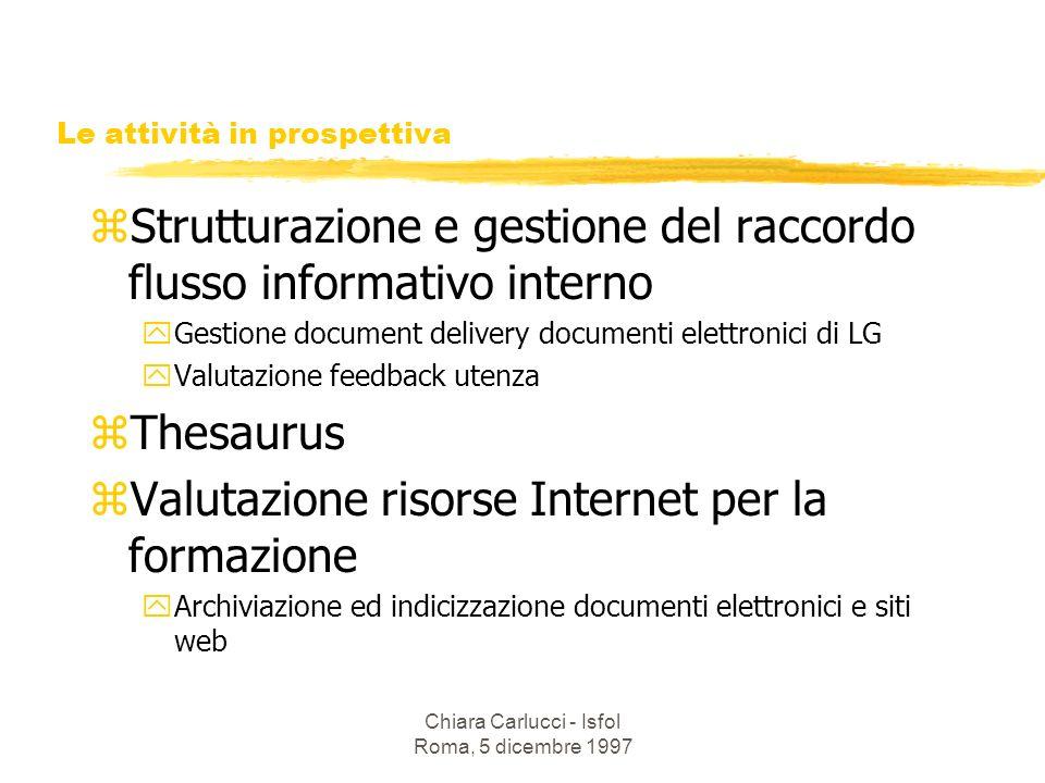 Chiara Carlucci - Isfol Roma, 5 dicembre 1997 Le attività in prospettiva zStrutturazione e gestione del raccordo flusso informativo interno yGestione