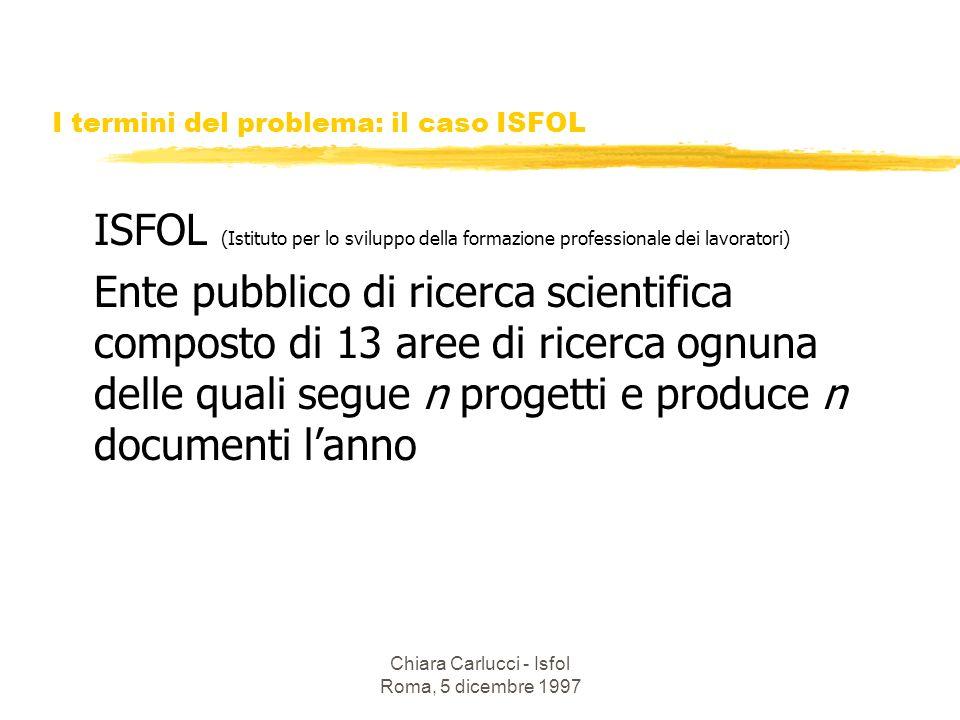 Chiara Carlucci - Isfol Roma, 5 dicembre 1997 I termini del problema: il caso ISFOL ISFOL (Istituto per lo sviluppo della formazione professionale dei