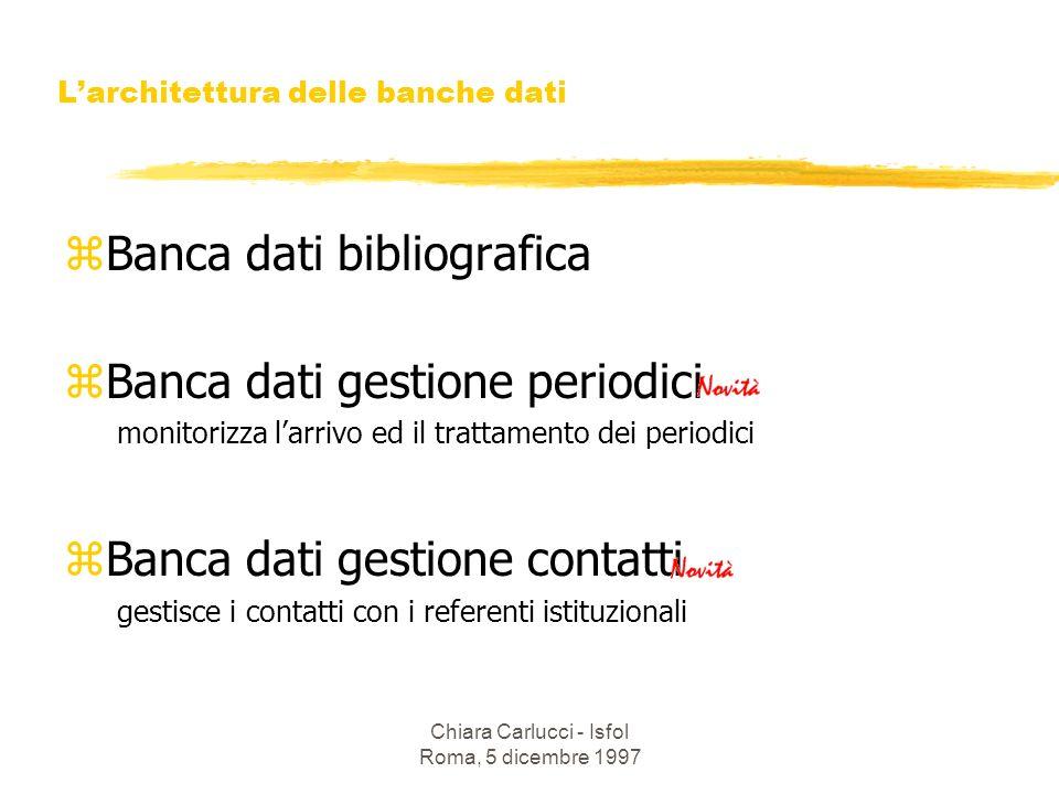Chiara Carlucci - Isfol Roma, 5 dicembre 1997 zBanca dati bibliografica zBanca dati gestione periodici monitorizza larrivo ed il trattamento dei perio