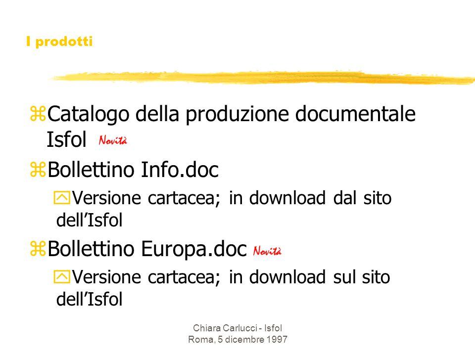Chiara Carlucci - Isfol Roma, 5 dicembre 1997 zCatalogo della produzione documentale Isfol zBollettino Info.doc yVersione cartacea; in download dal si