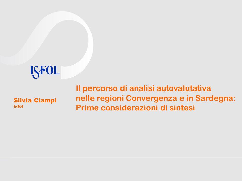 Il percorso di analisi autovalutativa nelle regioni Convergenza e in Sardegna: Prime considerazioni di sintesi Silvia Ciampi Isfol