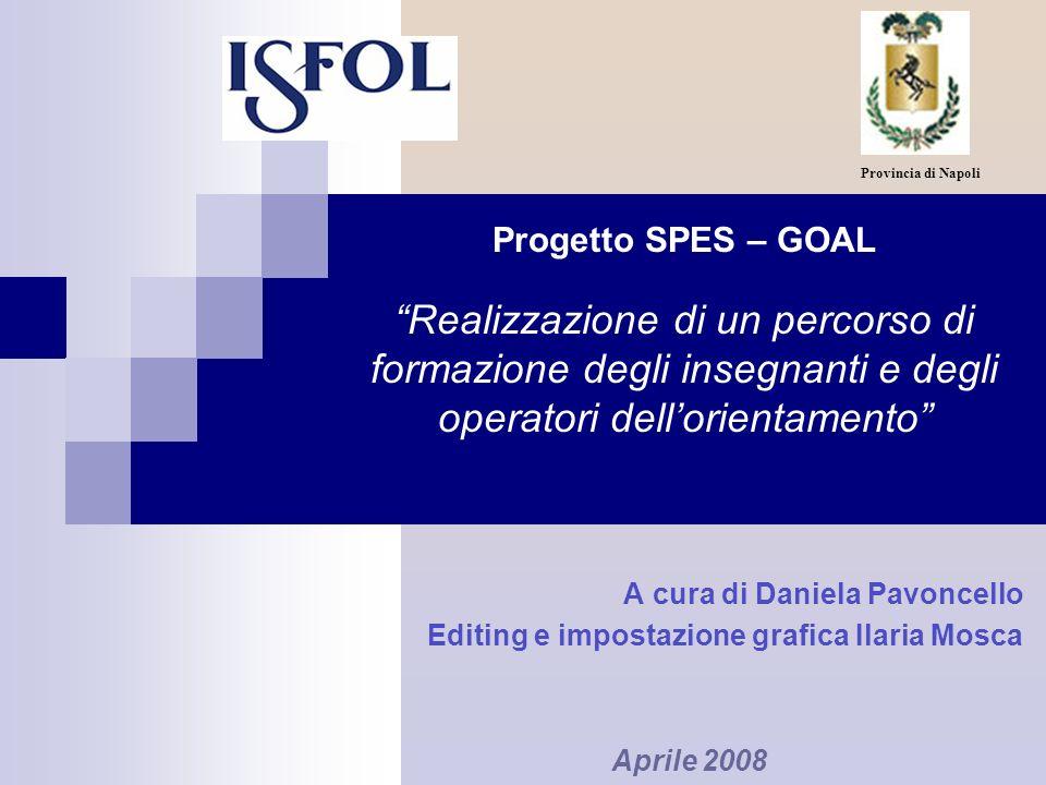 Progetto SPES – GOAL Realizzazione di un percorso di formazione degli insegnanti e degli operatori dellorientamento A cura di Daniela Pavoncello Editi