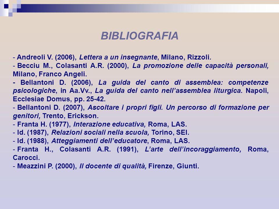 BIBLIOGRAFIA - Andreoli V. (2006), Lettera a un insegnante, Milano, Rizzoli. - Becciu M., Colasanti A.R. (2000), La promozione delle capacità personal