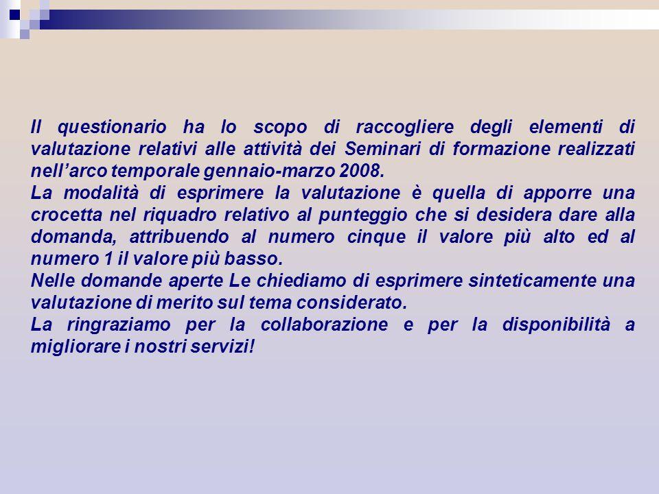 Il questionario ha lo scopo di raccogliere degli elementi di valutazione relativi alle attività dei Seminari di formazione realizzati nellarco tempora