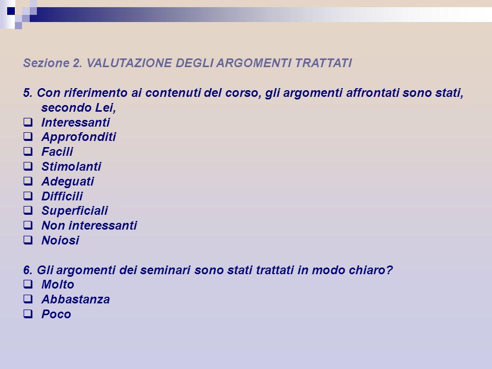 Sezione 2. VALUTAZIONE DEGLI ARGOMENTI TRATTATI 5. Con riferimento ai contenuti del corso, gli argomenti affrontati sono stati, secondo Lei, Interessa