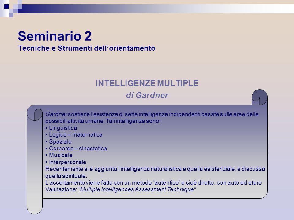 Seminario 2 Tecniche e Strumenti dellorientamento INTELLIGENZE MULTIPLE di Gardner Gardner sostiene lesistenza di sette intelligenze indipendenti basa