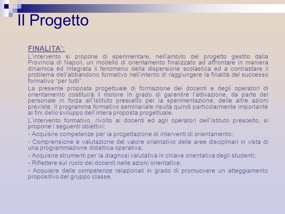 Il Progetto FINALITA: Lintervento si propone di sperimentare, nellambito del progetto gestito dalla Provincia di Napoli, un modello di orientamento fi