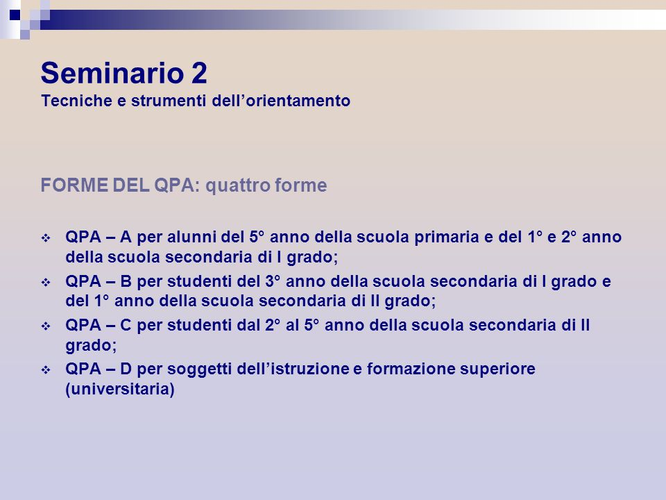Seminario 2 Tecniche e strumenti dellorientamento FORME DEL QPA: quattro forme QPA – A per alunni del 5° anno della scuola primaria e del 1° e 2° anno