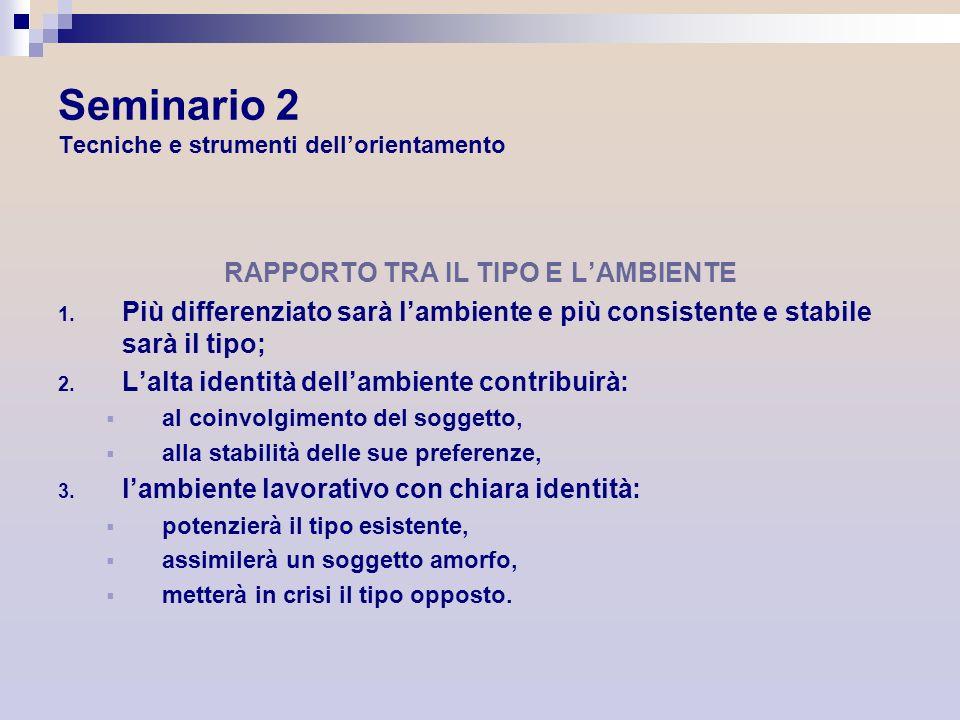 Seminario 2 Tecniche e strumenti dellorientamento RAPPORTO TRA IL TIPO E LAMBIENTE 1. Più differenziato sarà lambiente e più consistente e stabile sar
