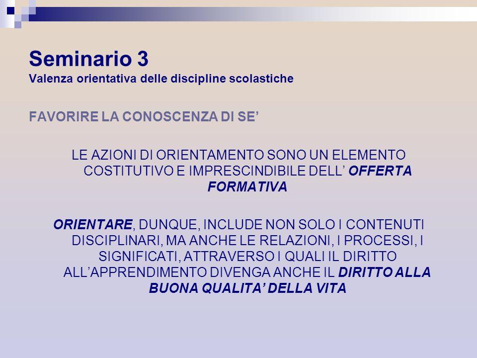 Seminario 3 Valenza orientativa delle discipline scolastiche FAVORIRE LA CONOSCENZA DI SE LE AZIONI DI ORIENTAMENTO SONO UN ELEMENTO COSTITUTIVO E IMP