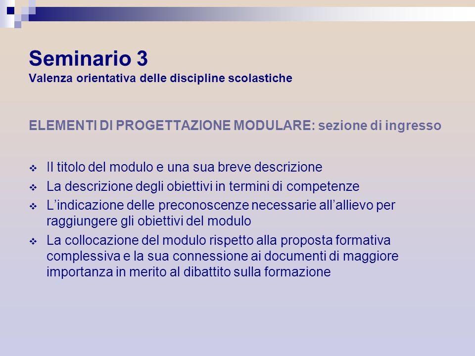 Seminario 3 Valenza orientativa delle discipline scolastiche ELEMENTI DI PROGETTAZIONE MODULARE: sezione di ingresso Il titolo del modulo e una sua br
